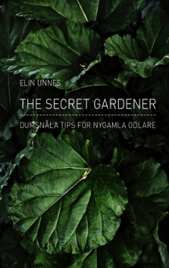 The secret gardener : dumsnåla tips för nygamla odlare